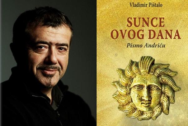 """PROMOCIJA KNJIGE VLADIMIRA PIŠTALA: """"Sunce ovog dana – Pisma Andriću"""""""